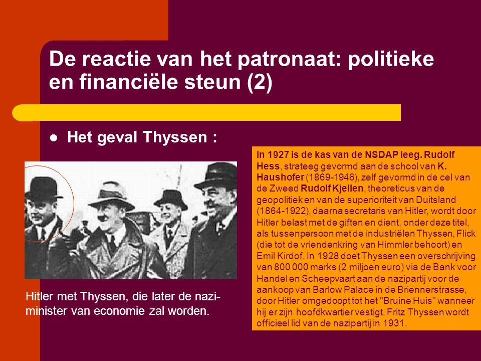 De reactie van het patronaat: politieke en financiële steun (2)  Het geval Thyssen : Hitler met Thyssen, die later de nazi- minister van economie zal
