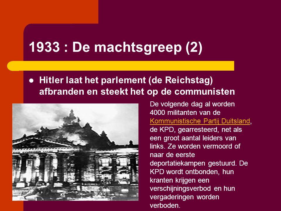 1933 : De machtsgreep (2)  Hitler laat het parlement (de Reichstag) afbranden en steekt het op de communisten De volgende dag al worden 4000 militant