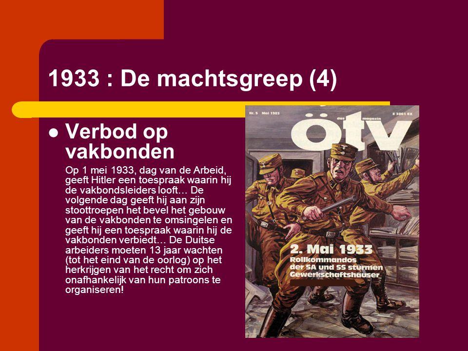 1933 : De machtsgreep (4)  Verbod op vakbonden Op 1 mei 1933, dag van de Arbeid, geeft Hitler een toespraak waarin hij de vakbondsleiders looft… De v
