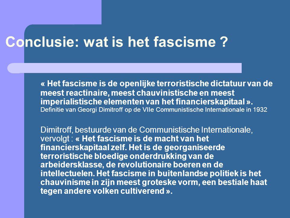 Conclusie: wat is het fascisme ? « Het fascisme is de openlijke terroristische dictatuur van de meest reactinaire, meest chauvinistische en meest impe