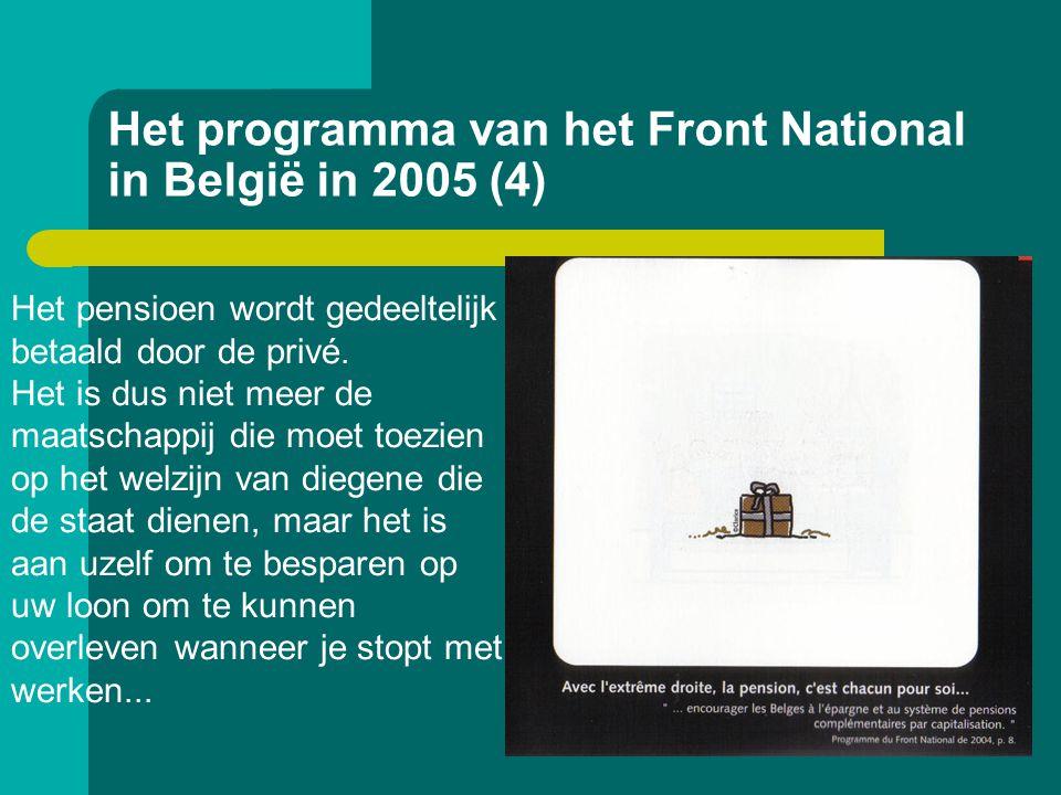 Het programma van het Front National in België in 2005 (4) Het pensioen wordt gedeeltelijk betaald door de privé. Het is dus niet meer de maatschappij