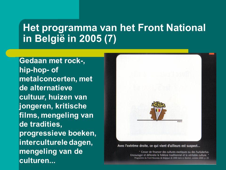 Het programma van het Front National in België in 2005 (7) Gedaan met rock-, hip-hop- of metalconcerten, met de alternatieve cultuur, huizen van jonge