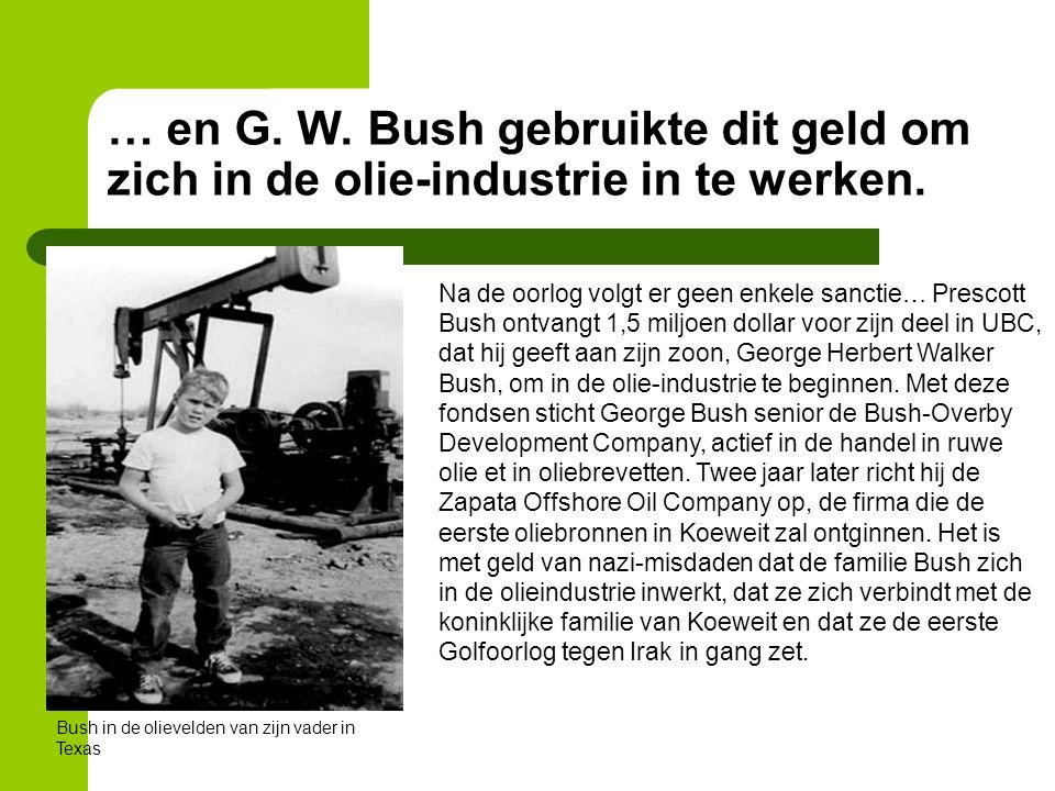 … en G. W. Bush gebruikte dit geld om zich in de olie-industrie in te werken. Na de oorlog volgt er geen enkele sanctie… Prescott Bush ontvangt 1,5 mi