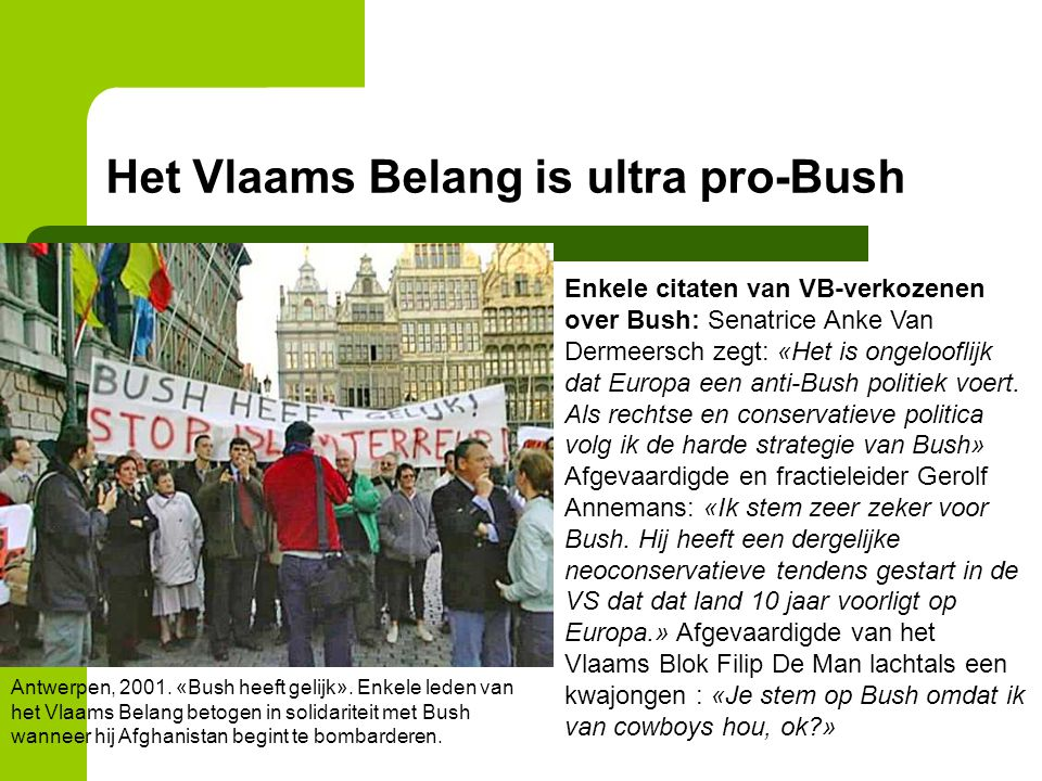 Het Vlaams Belang is ultra pro-Bush Antwerpen, 2001. «Bush heeft gelijk». Enkele leden van het Vlaams Belang betogen in solidariteit met Bush wanneer