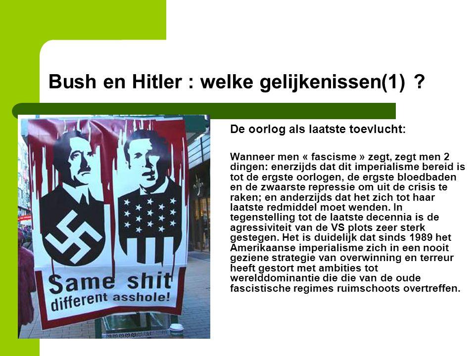 Bush en Hitler : welke gelijkenissen(1) ? De oorlog als laatste toevlucht: Wanneer men « fascisme » zegt, zegt men 2 dingen: enerzijds dat dit imperia