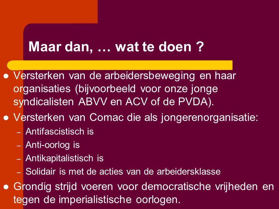 Maar dan, … wat te doen ?  Versterken van de arbeidersbeweging en haar organisaties (bijvoorbeeld voor onze jonge syndicalisten ABVV en ACV of de PVD
