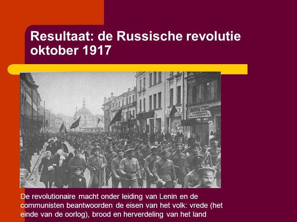 Resultaat: de Russische revolutie oktober 1917 De revolutionaire macht onder leiding van Lenin en de communisten beantwoorden de eisen van het volk: v