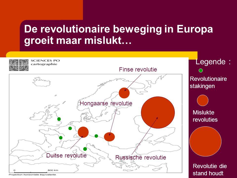 De revolutionaire beweging in Europa groeit maar mislukt… Russische revolutie Duitse revolutie Hongaarse revolutie Finse revolutie Legende : Revolutio