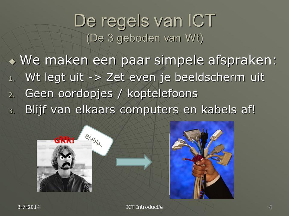 De regels van ICT (De 3 geboden van Wt)  We maken een paar simpele afspraken: 1.