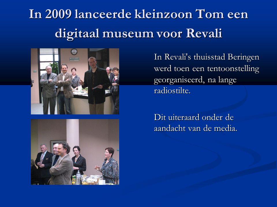 In 2009 lanceerde kleinzoon Tom een digitaal museum voor Revali In Revali s thuisstad Beringen werd toen een tentoonstelling georganiseerd, na lange radiostilte.