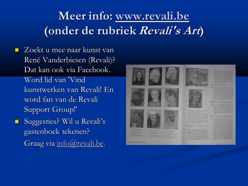 Meer info: www.revali.be (onder de rubriek Revali s Art) www.revali.be  Zoekt u mee naar kunst van René Vanderbiesen (Revali).
