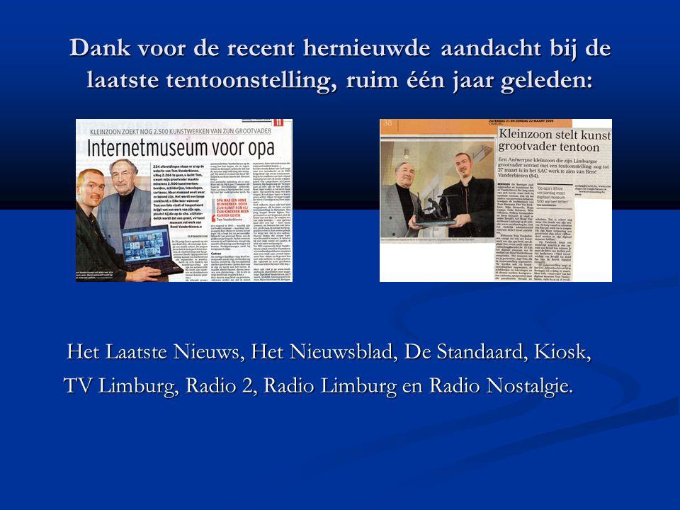 Dank voor de recent hernieuwde aandacht bij de laatste tentoonstelling, ruim één jaar geleden: Het Laatste Nieuws, Het Nieuwsblad, De Standaard, Kiosk, TV Limburg, Radio 2, Radio Limburg en Radio Nostalgie.