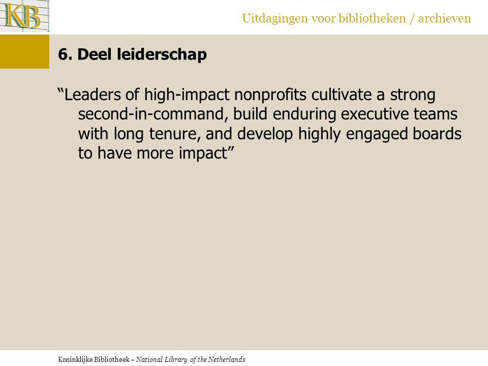 """Koninklijke Bibliotheek – National Library of the Netherlands Uitdagingen voor bibliotheken / archieven 6. Deel leiderschap """"Leaders of high-impact no"""