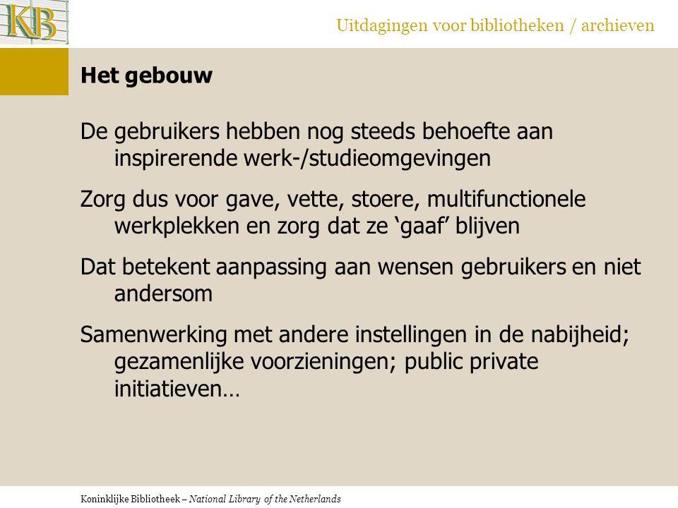Koninklijke Bibliotheek – National Library of the Netherlands Uitdagingen voor bibliotheken / archieven Het gebouw De gebruikers hebben nog steeds beh