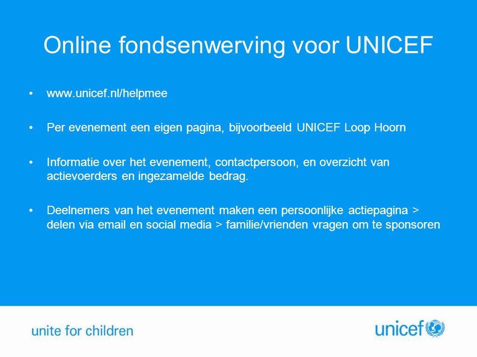 Online fondsenwerving voor UNICEF •www.unicef.nl/helpmee •Per evenement een eigen pagina, bijvoorbeeld UNICEF Loop Hoorn •Informatie over het evenement, contactpersoon, en overzicht van actievoerders en ingezamelde bedrag.