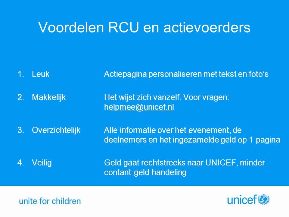Voordelen RCU en actievoerders 1.Leuk Actiepagina personaliseren met tekst en foto's 2.Makkelijk Het wijst zich vanzelf.