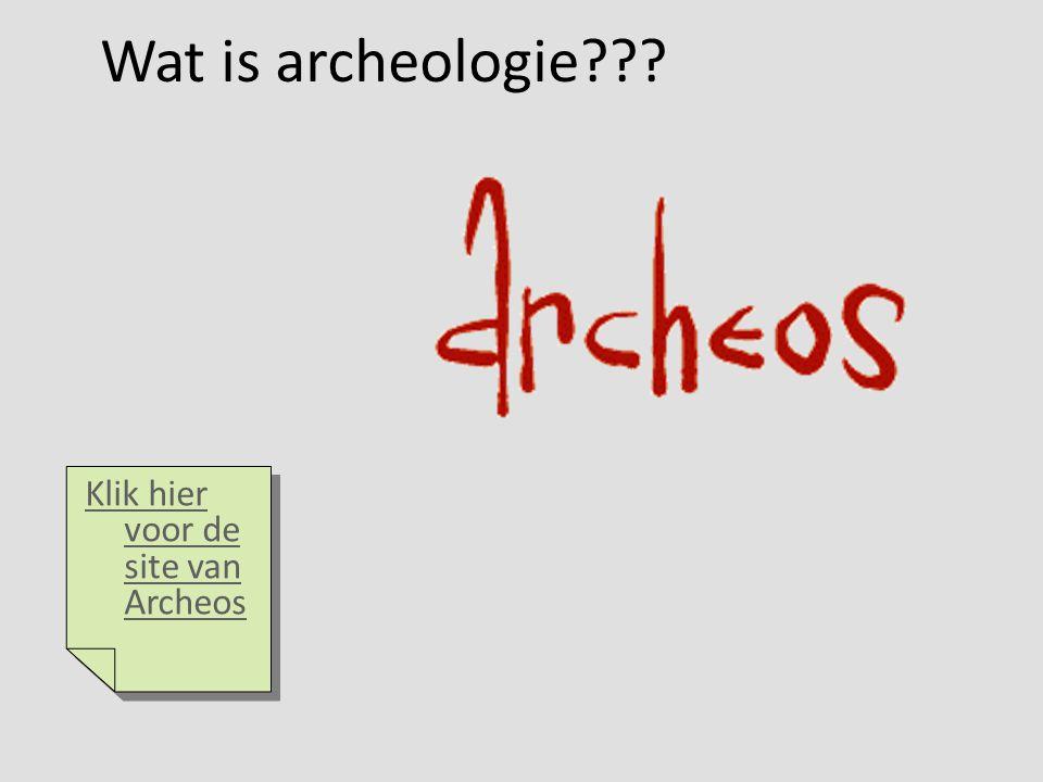 Klik hier voor de site van Archeos Klik hier voor de site van Archeos Wat is archeologie
