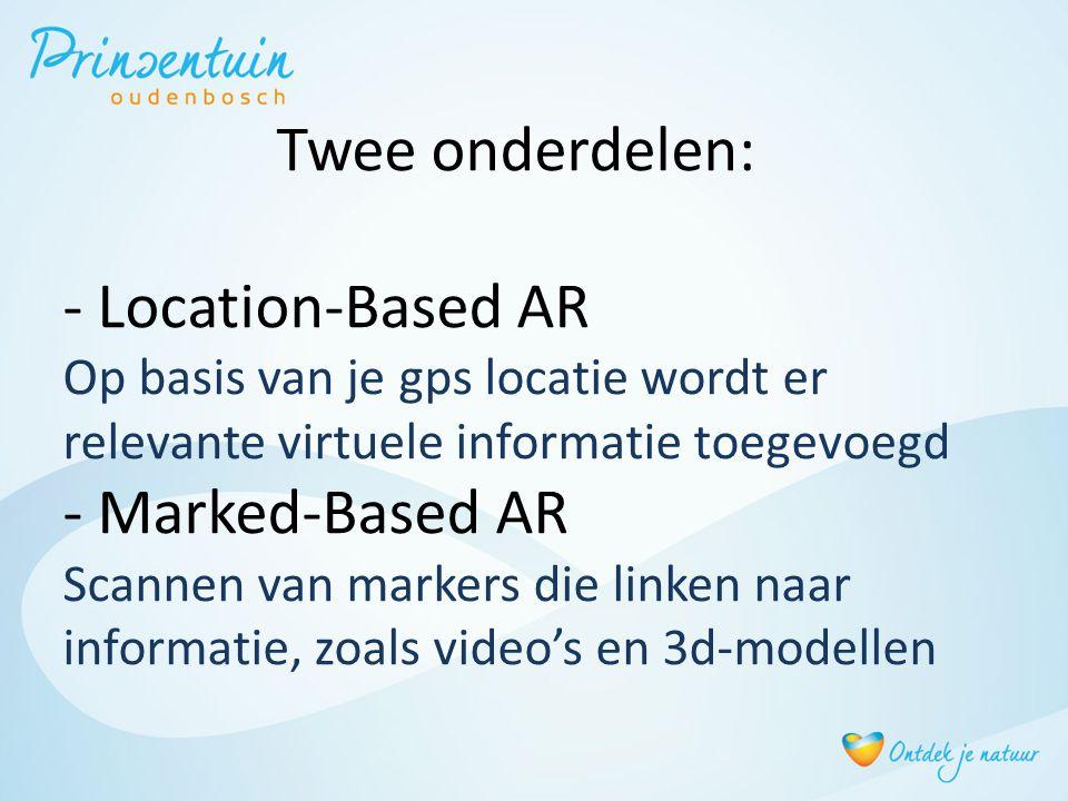 Twee onderdelen: - Location-Based AR Op basis van je gps locatie wordt er relevante virtuele informatie toegevoegd - Marked-Based AR Scannen van marke