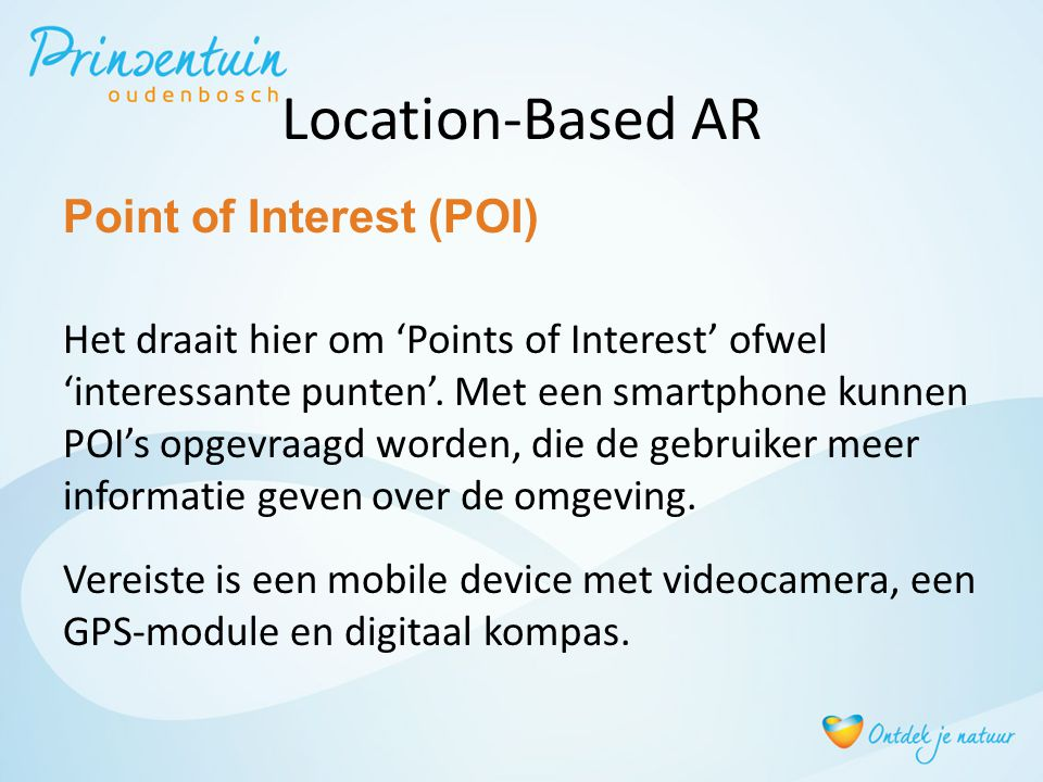 Location-Based AR Point of Interest (POI) Het draait hier om 'Points of Interest' ofwel 'interessante punten'.