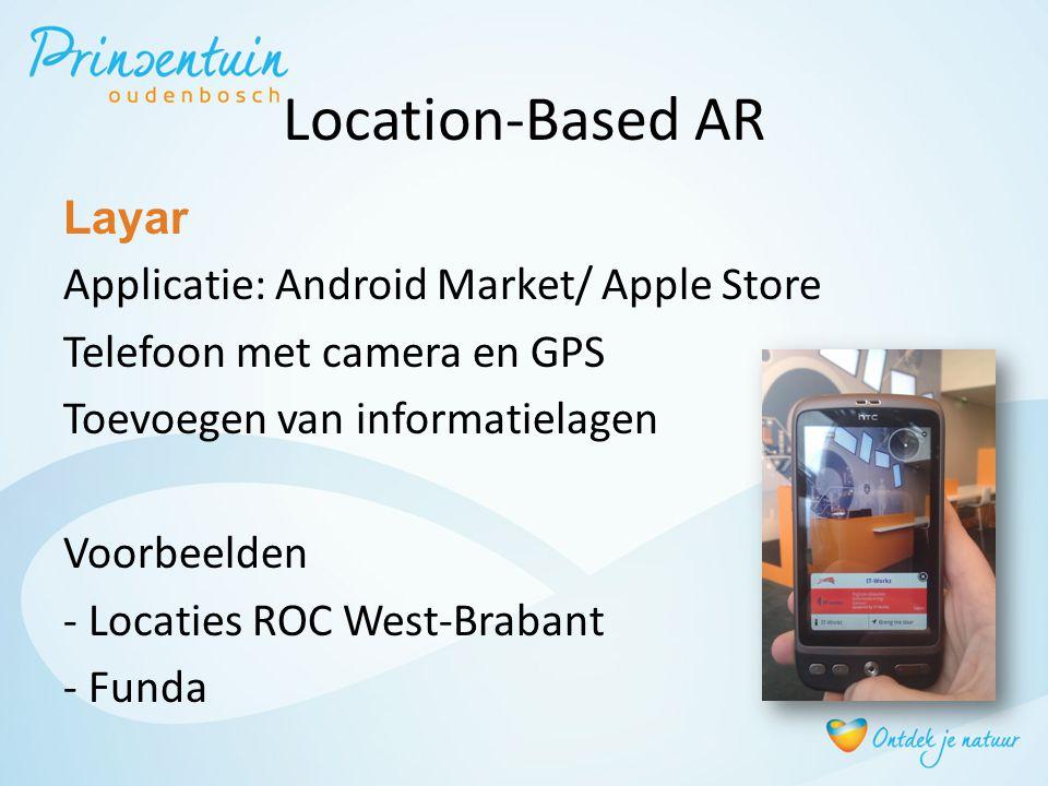 Location-Based AR Layar Applicatie: Android Market/ Apple Store Telefoon met camera en GPS Toevoegen van informatielagen Voorbeelden - Locaties ROC We