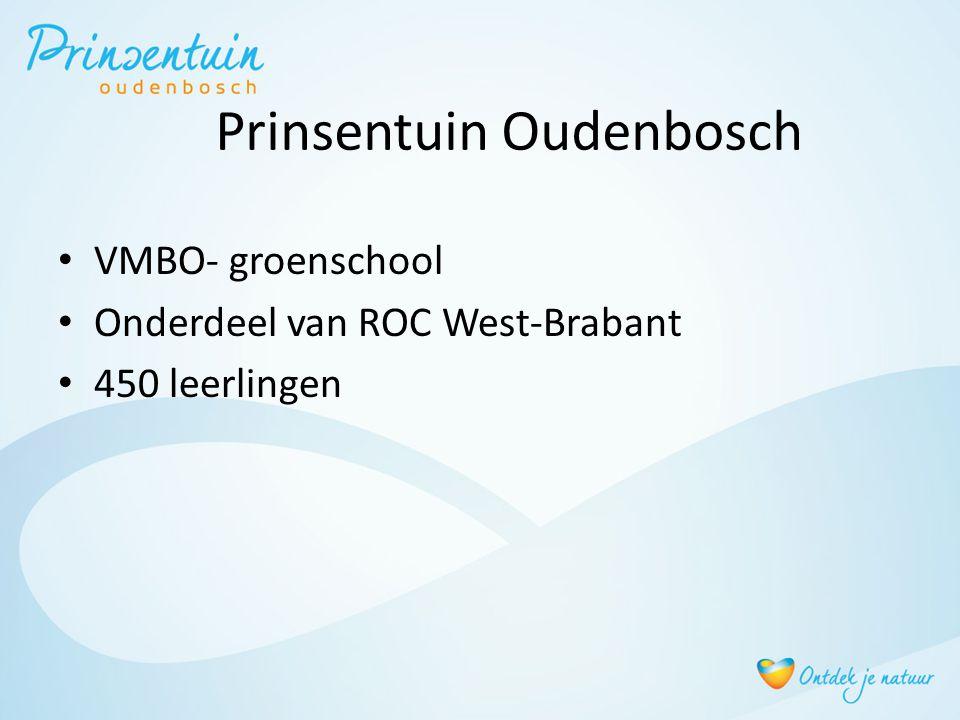 Prinsentuin Oudenbosch • VMBO- groenschool • Onderdeel van ROC West-Brabant • 450 leerlingen