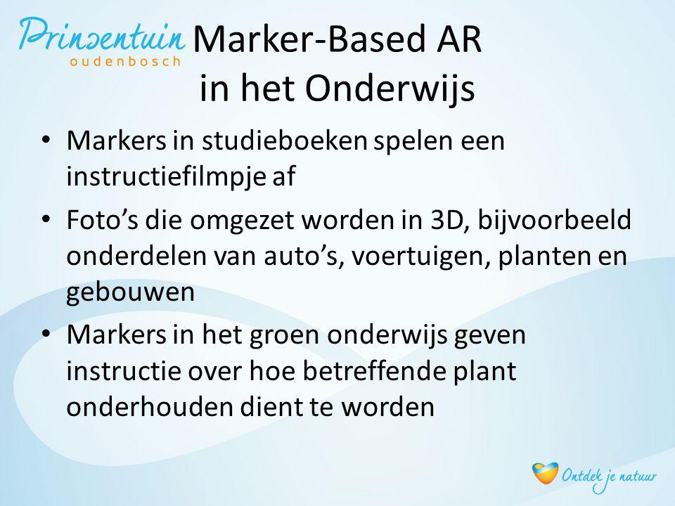 Marker-Based AR in het Onderwijs • Markers in studieboeken spelen een instructiefilmpje af • Foto's die omgezet worden in 3D, bijvoorbeeld onderdelen van auto's, voertuigen, planten en gebouwen • Markers in het groen onderwijs geven instructie over hoe betreffende plant onderhouden dient te worden