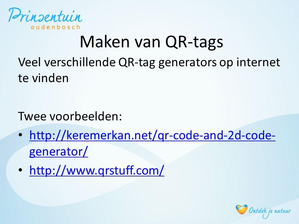 Maken van QR-tags Veel verschillende QR-tag generators op internet te vinden Twee voorbeelden: • http://keremerkan.net/qr-code-and-2d-code- generator/ http://keremerkan.net/qr-code-and-2d-code- generator/ • http://www.qrstuff.com/ http://www.qrstuff.com/