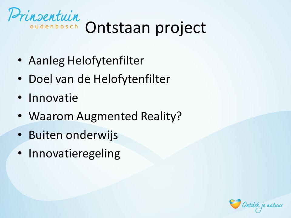 Ontstaan project • Aanleg Helofytenfilter • Doel van de Helofytenfilter • Innovatie • Waarom Augmented Reality? • Buiten onderwijs • Innovatieregeling