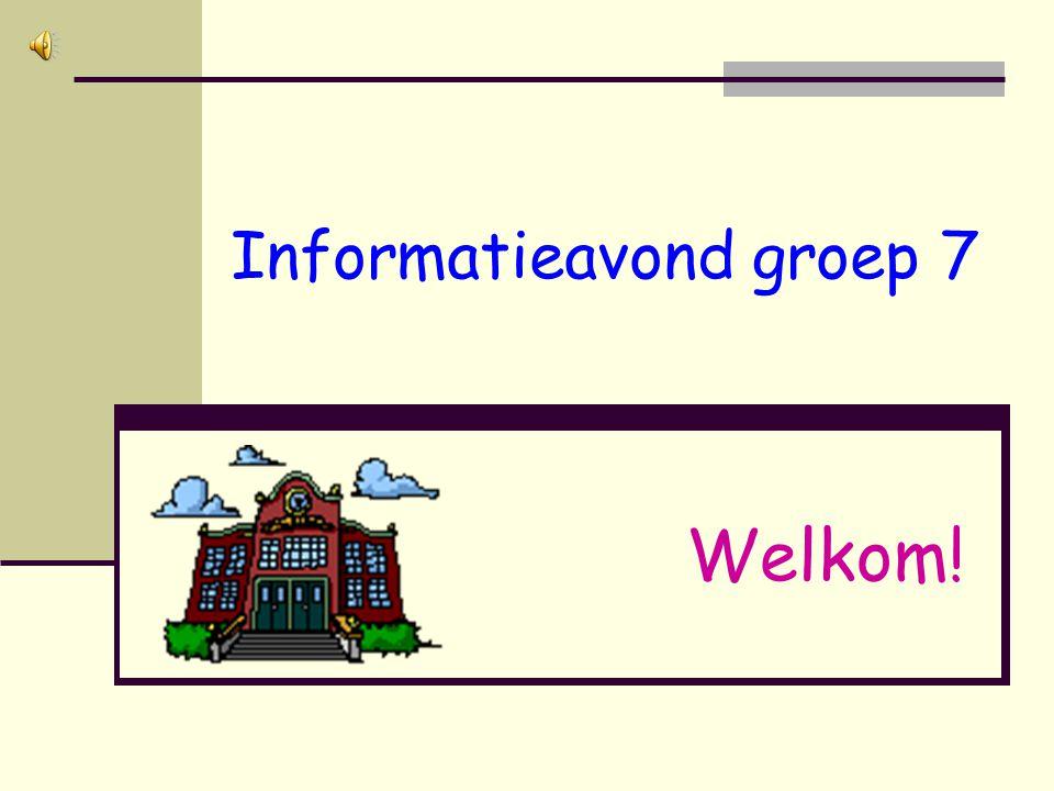 Informatieavond groep 7 Welkom!