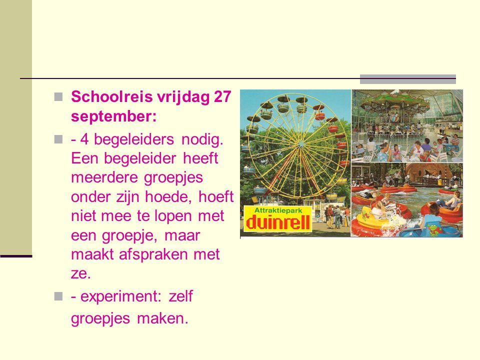  Schoolreis vrijdag 27 september:  - 4 begeleiders nodig.