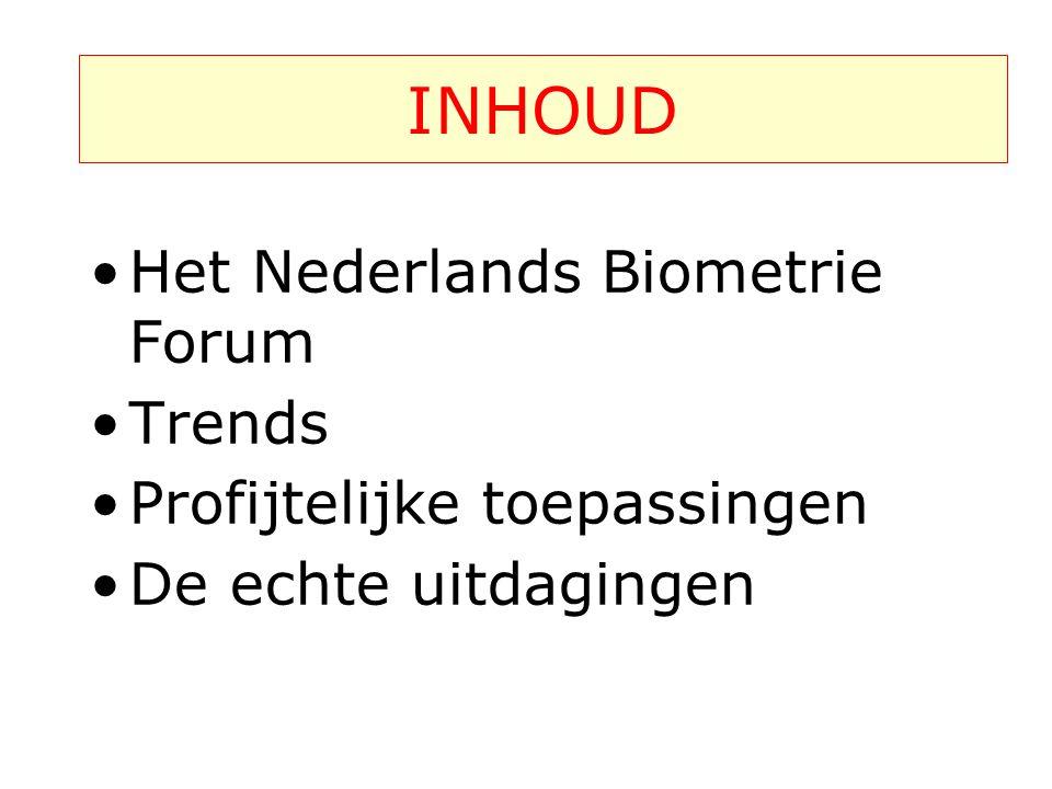 INHOUD •Het Nederlands Biometrie Forum •Trends •Profijtelijke toepassingen •De echte uitdagingen