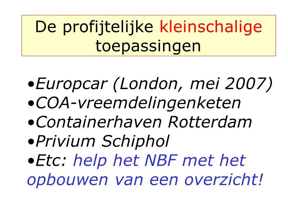 De profijtelijke kleinschalige toepassingen •Europcar (London, mei 2007) •COA-vreemdelingenketen •Containerhaven Rotterdam •Privium Schiphol •Etc: help het NBF met het opbouwen van een overzicht!