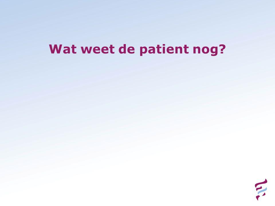 Wat weet de patient nog?