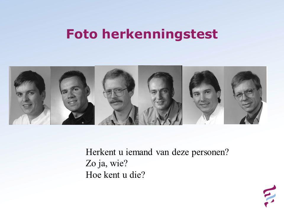 Foto herkenningstest Herkent u iemand van deze personen? Zo ja, wie? Hoe kent u die?