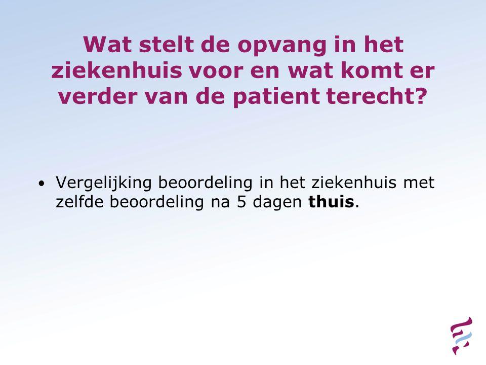 Wat stelt de opvang in het ziekenhuis voor en wat komt er verder van de patient terecht? • Vergelijking beoordeling in het ziekenhuis met zelfde beoor