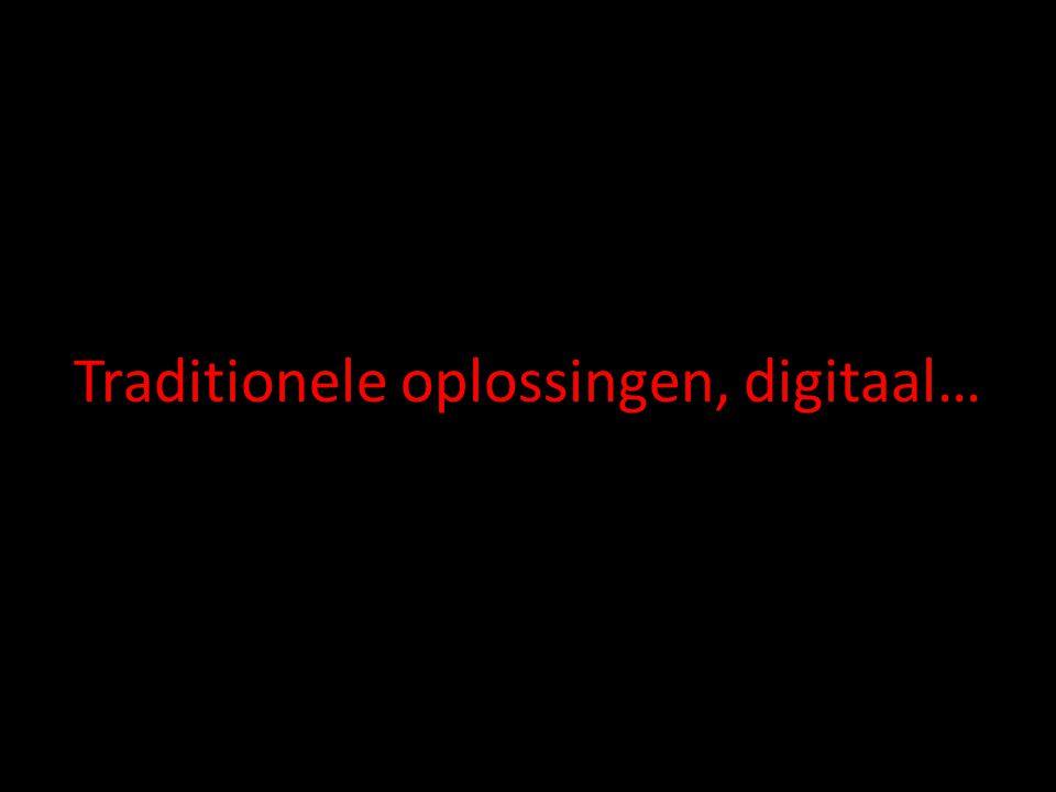 Traditionele oplossingen, digitaal…