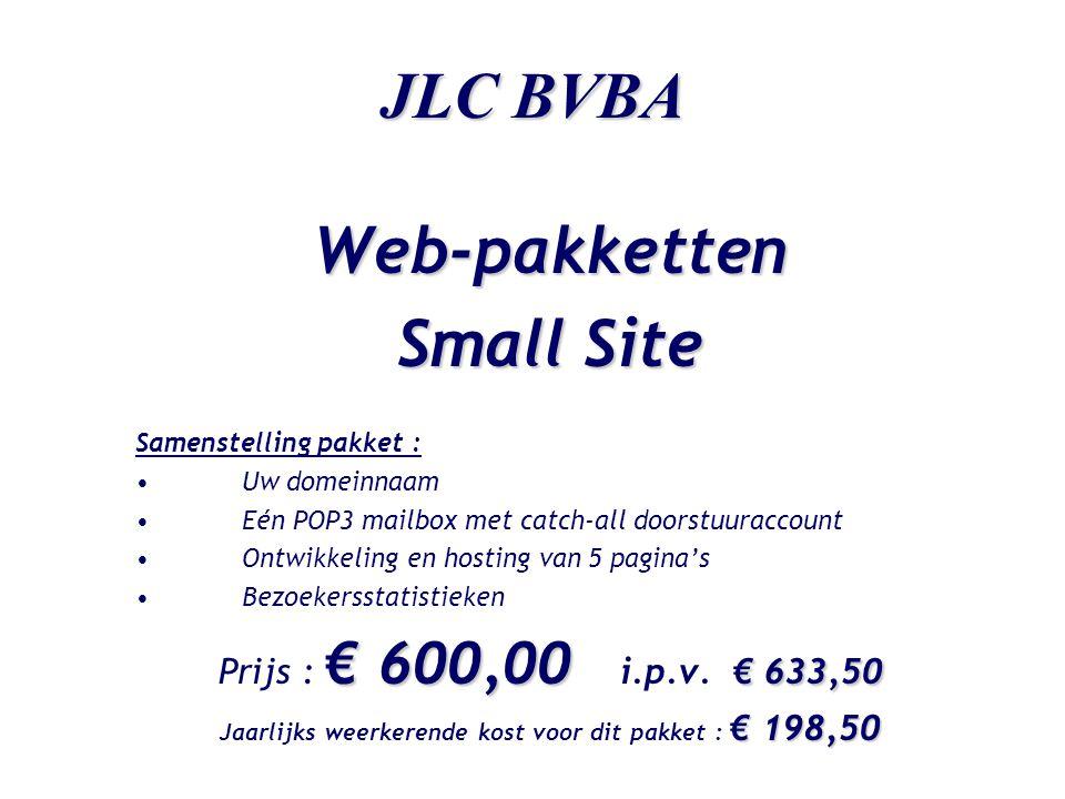 JLC BVBA Web-pakketten Small Site Samenstelling pakket : •Uw domeinnaam •Eén POP3 mailbox met catch-all doorstuuraccount •Ontwikkeling en hosting van