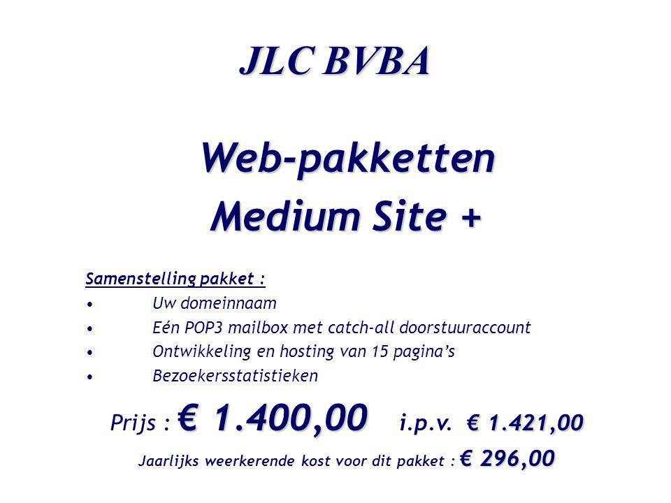 JLC BVBA Web-pakketten Medium Site + Samenstelling pakket : •Uw domeinnaam •Eén POP3 mailbox met catch-all doorstuuraccount •Ontwikkeling en hosting v