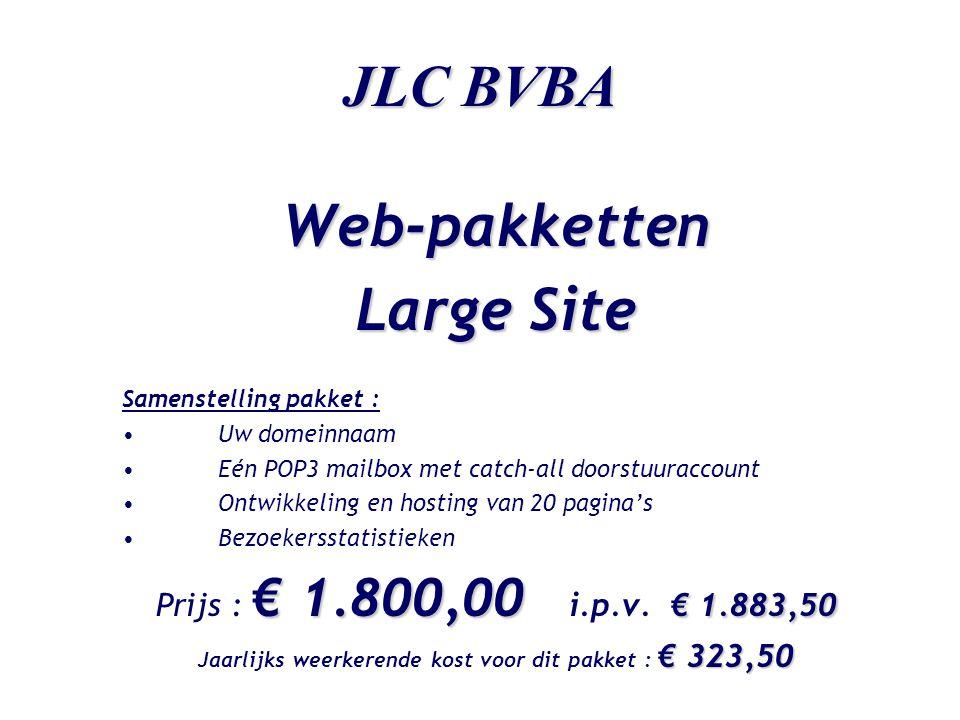 JLC BVBA Web-pakketten Large Site Samenstelling pakket : •Uw domeinnaam •Eén POP3 mailbox met catch-all doorstuuraccount •Ontwikkeling en hosting van