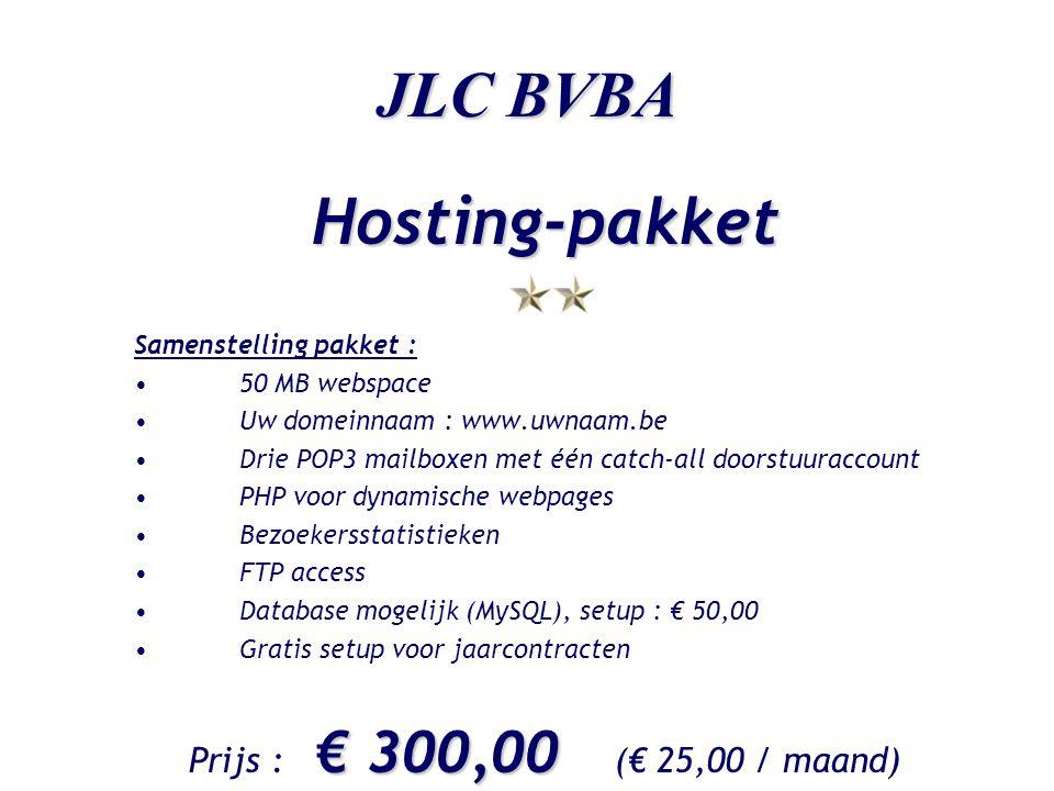 JLC BVBA Hosting-pakket Samenstelling pakket : •50 MB webspace •Uw domeinnaam : www.uwnaam.be •Drie POP3 mailboxen met één catch-all doorstuuraccount