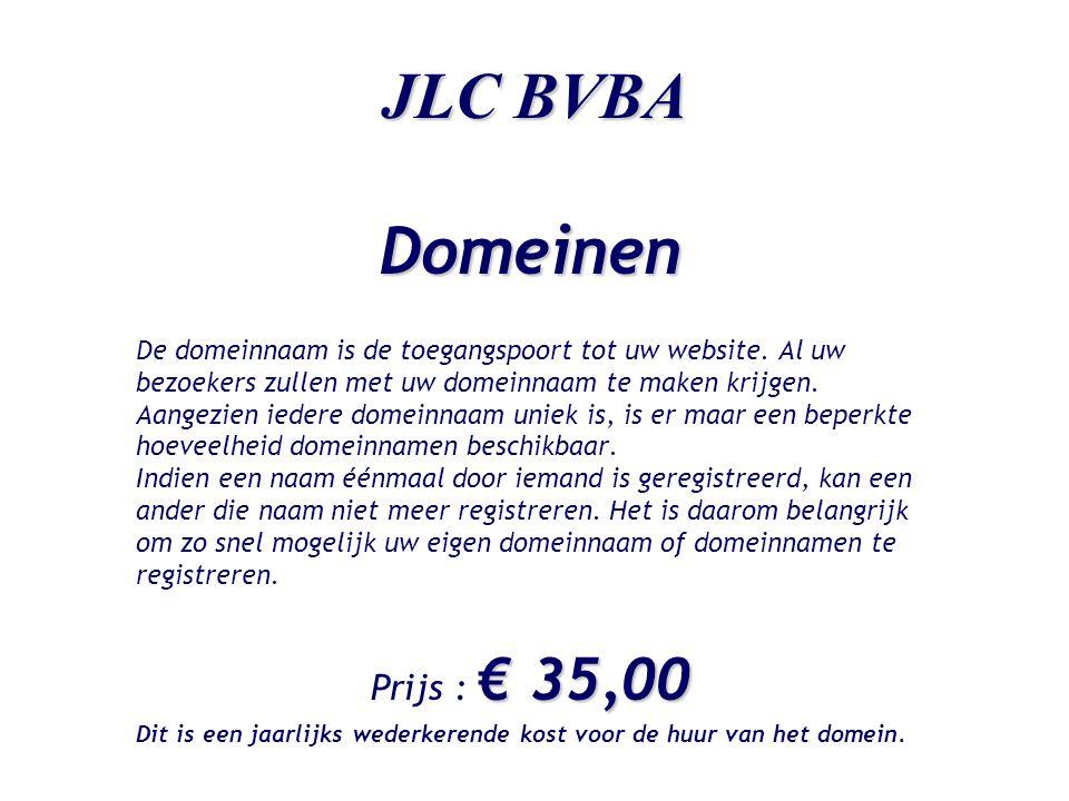 JLC BVBA Web-pakketten Medium Site + Samenstelling pakket : •Uw domeinnaam •Eén POP3 mailbox met catch-all doorstuuraccount •Ontwikkeling en hosting van 15 pagina's •Bezoekersstatistieken € 1.400,00 € 1.421,00 Prijs : € 1.400,00 i.p.v.
