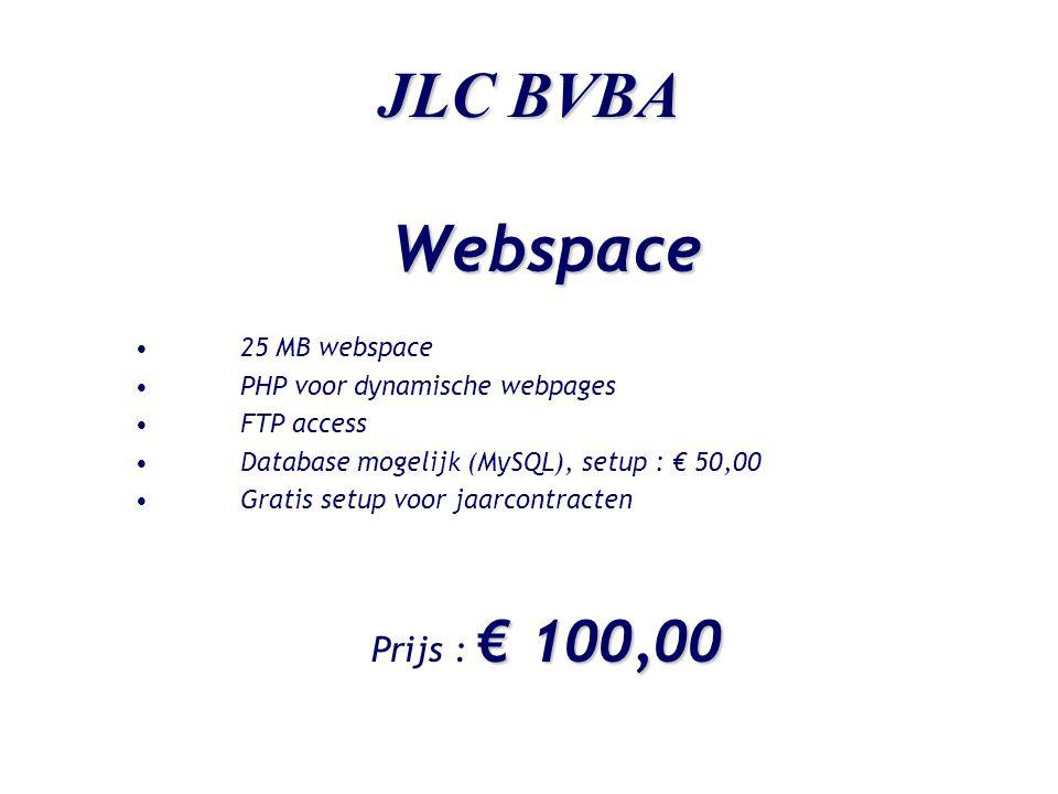 JLC BVBA Webspace •50 MB webspace •PHP voor dynamische webpages •FTP access •Database mogelijk (MySQL), setup : € 50,00 •Gratis setup voor jaarcontracten € 200,00 Prijs : € 200,00