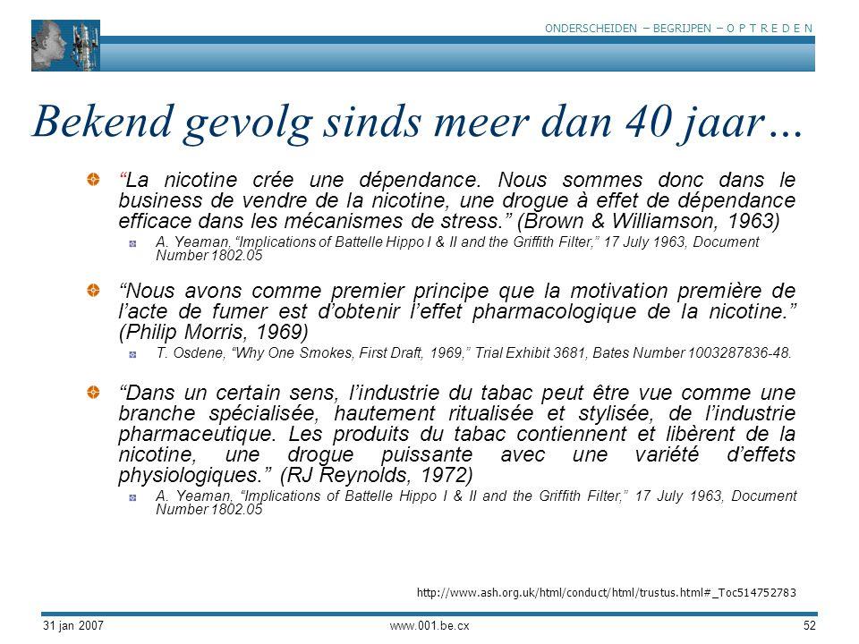 """ONDERSCHEIDEN – BEGRIJPEN – O P T R E D E N 31 jan 2007www.001.be.cx52 Bekend gevolg sinds meer dan 40 jaar… """"La nicotine crée une dépendance. Nous so"""