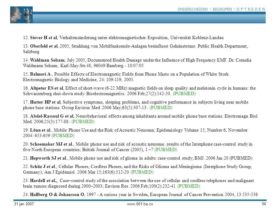 ONDERSCHEIDEN – BEGRIJPEN – O P T R E D E N 31 jan 2007www.001.be.cx56 12. Stever H et al, Verhaltensänderung unter elektromagnetischer Exposition, Un