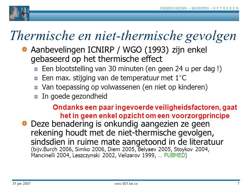 ONDERSCHEIDEN – BEGRIJPEN – O P T R E D E N 31 jan 2007www.001.be.cx7 Aanbevelingen ICNIRP / WGO (1993) zijn enkel gebaseerd op het thermische effect Een blootstelling van 30 minuten (en geen 24 u per dag !) Een max.