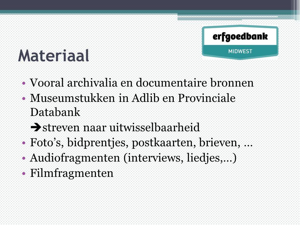 Materiaal •Vooral archivalia en documentaire bronnen •Museumstukken in Adlib en Provinciale Databank  streven naar uitwisselbaarheid •Foto's, bidprentjes, postkaarten, brieven, … •Audiofragmenten (interviews, liedjes,…) •Filmfragmenten