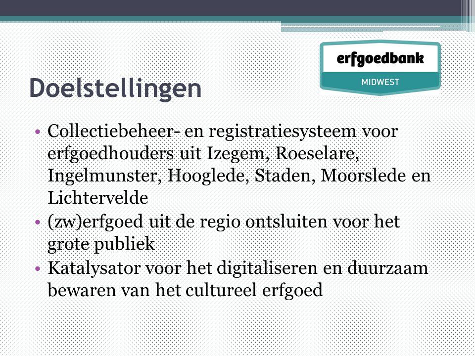 Doelstellingen •Collectiebeheer- en registratiesysteem voor erfgoedhouders uit Izegem, Roeselare, Ingelmunster, Hooglede, Staden, Moorslede en Lichtervelde •(zw)erfgoed uit de regio ontsluiten voor het grote publiek •Katalysator voor het digitaliseren en duurzaam bewaren van het cultureel erfgoed