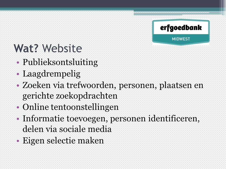 Wat? Website •Publieksontsluiting •Laagdrempelig •Zoeken via trefwoorden, personen, plaatsen en gerichte zoekopdrachten •Online tentoonstellingen •Inf