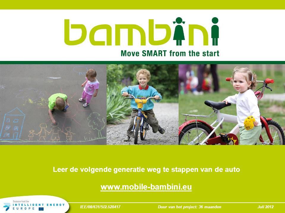 IEE/08/631/SI2.528417Duur van het project: 36 maandenJuli 2012 Leer de volgende generatie weg te stappen van de auto www.mobile-bambini.eu