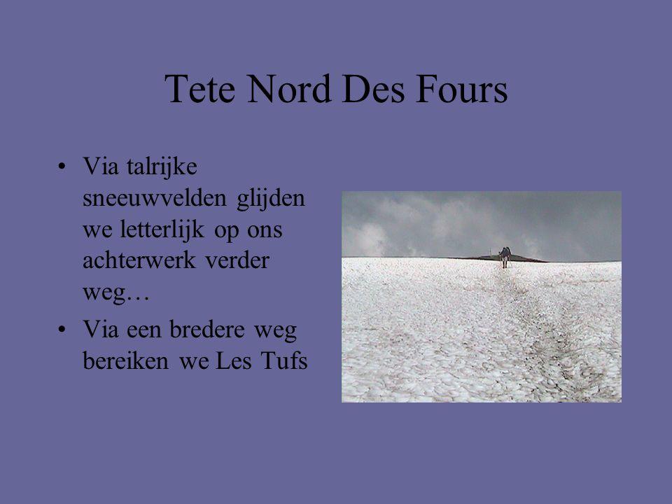 Tete Nord Des Fours •Via talrijke sneeuwvelden glijden we letterlijk op ons achterwerk verder weg… •Via een bredere weg bereiken we Les Tufs